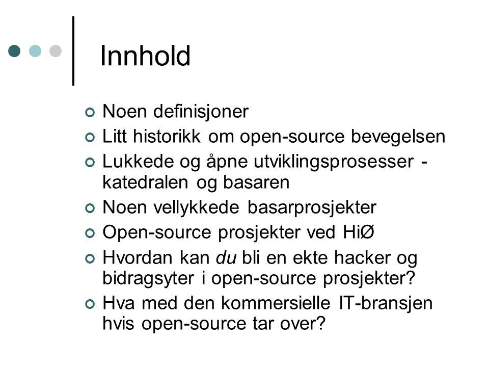 Innhold Noen definisjoner Litt historikk om open-source bevegelsen Lukkede og åpne utviklingsprosesser - katedralen og basaren Noen vellykkede basarprosjekter Open-source prosjekter ved HiØ Hvordan kan du bli en ekte hacker og bidragsyter i open-source prosjekter.