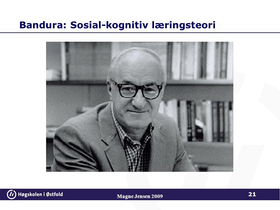 Bandura: Sosial-kognitiv læringsteori Magne Jensen 2009 21