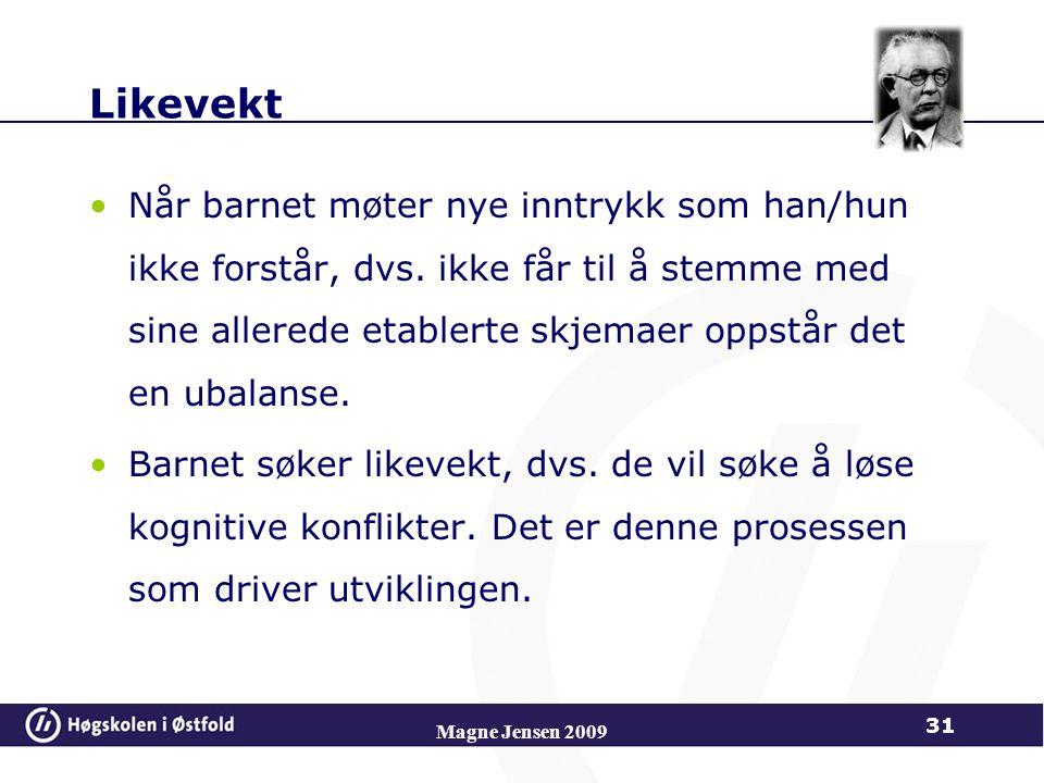 Magne Jensen 2009 31 Likevekt Når barnet møter nye inntrykk som han/hun ikke forstår, dvs.