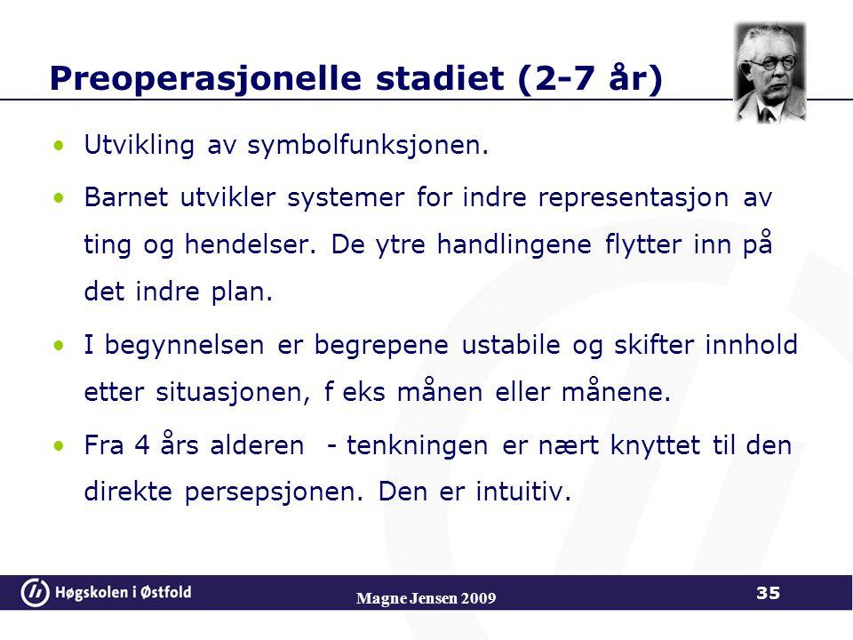 Magne Jensen 2009 35 Preoperasjonelle stadiet (2-7 år) Utvikling av symbolfunksjonen.
