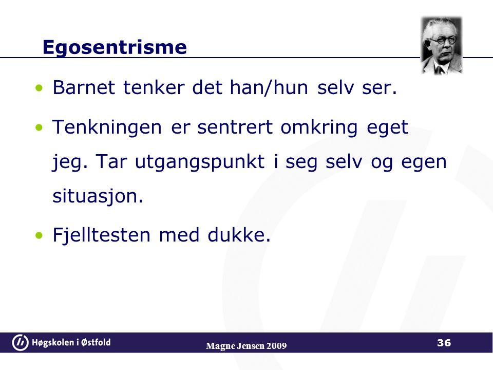 Magne Jensen 2009 36 Egosentrisme Barnet tenker det han/hun selv ser.