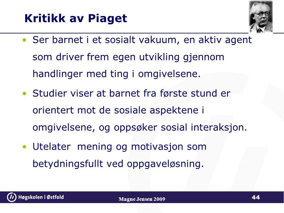 Magne Jensen 2009 44 Kritikk av Piaget Ser barnet i et sosialt vakuum, en aktiv agent som driver frem egen utvikling gjennom handlinger med ting i omgivelsene.