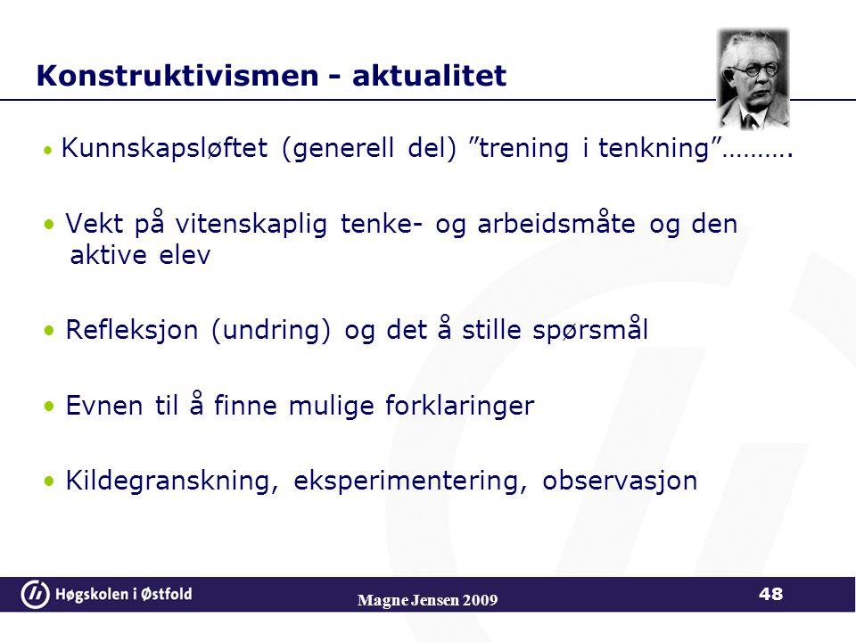 Konstruktivismen - aktualitet Kunnskapsløftet (generell del) trening i tenkning ……….