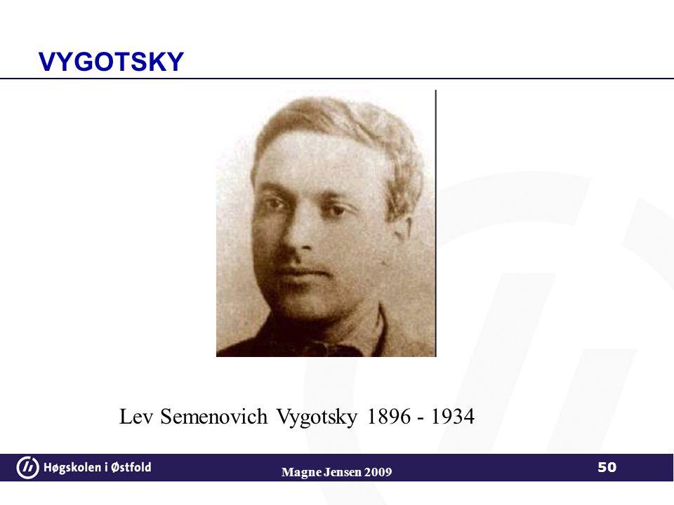 Lev Semenovich Vygotsky 1896 - 1934 50 Magne Jensen 2009 VYGOTSKY