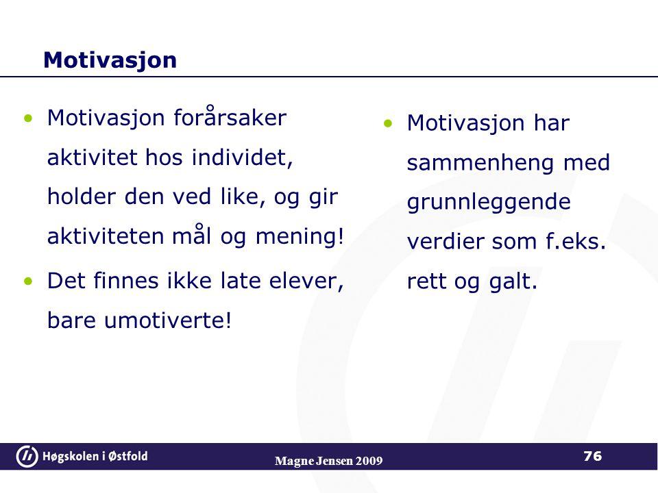 Motivasjon Motivasjon forårsaker aktivitet hos individet, holder den ved like, og gir aktiviteten mål og mening.