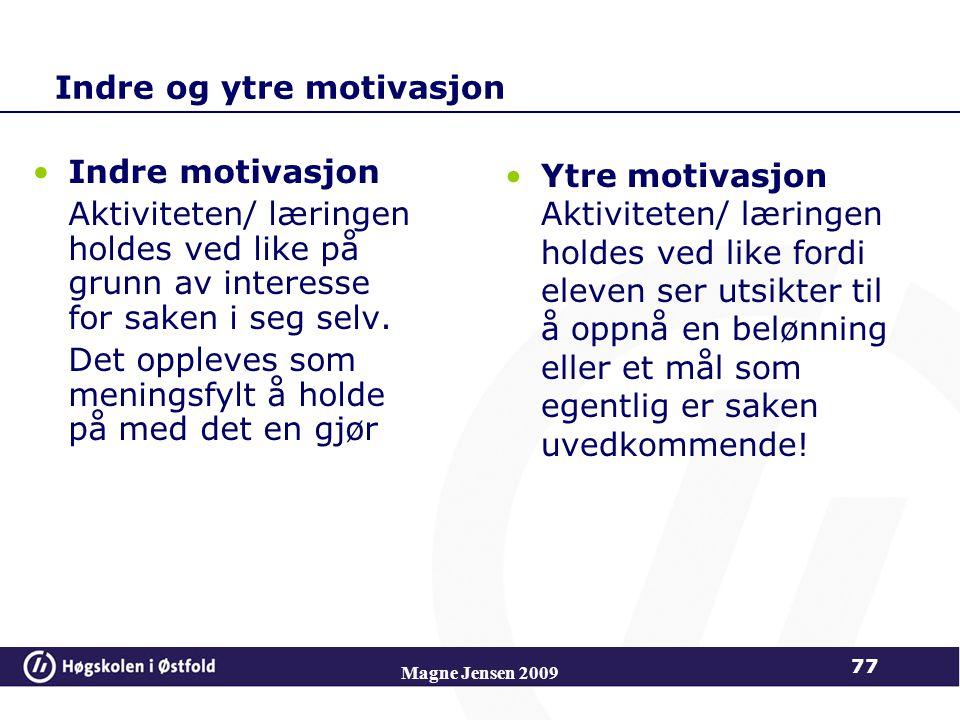 Indre og ytre motivasjon Indre motivasjon Aktiviteten/ læringen holdes ved like på grunn av interesse for saken i seg selv.