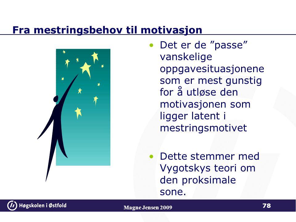 Fra mestringsbehov til motivasjon Det er de passe vanskelige oppgavesituasjonene som er mest gunstig for å utløse den motivasjonen som ligger latent i mestringsmotivet Dette stemmer med Vygotskys teori om den proksimale sone.