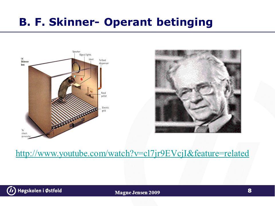 B. F. Skinner- Operant betinging Magne Jensen 2009 http://www.youtube.com/watch?v=cl7jr9EVcjI&feature=related 8