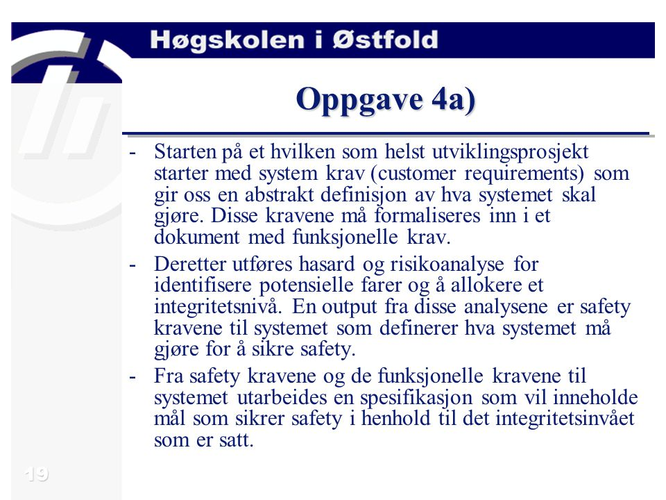 19 -Starten på et hvilken som helst utviklingsprosjekt starter med system krav (customer requirements) som gir oss en abstrakt definisjon av hva syste