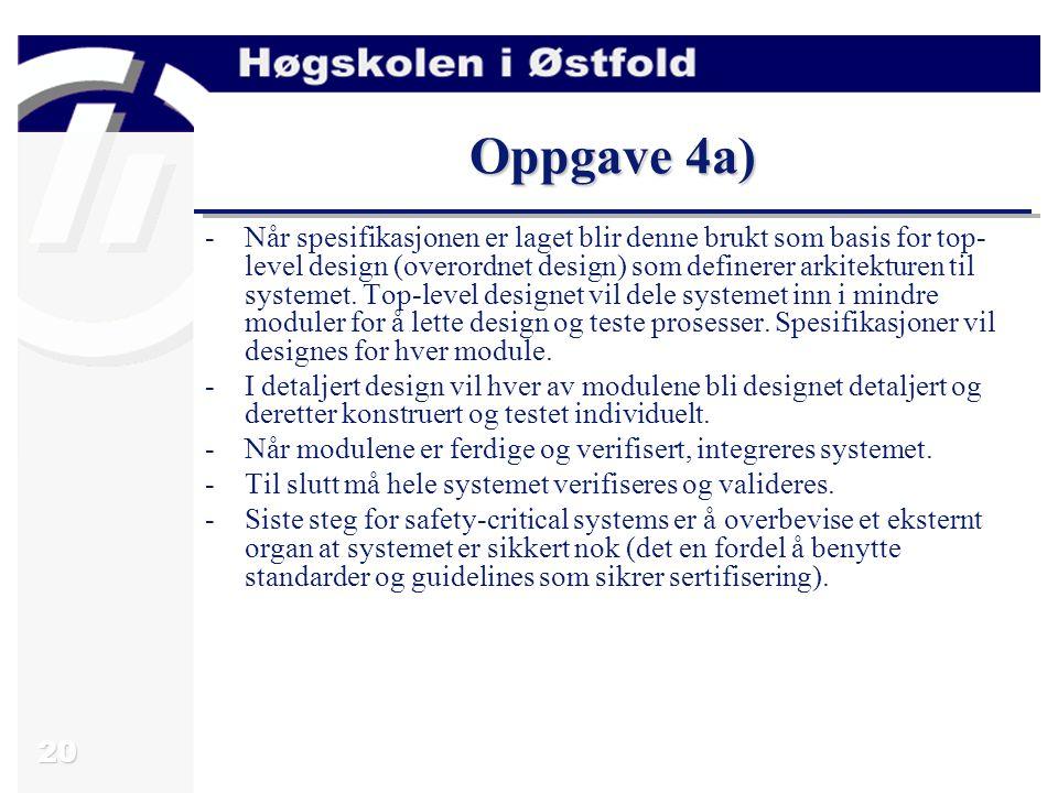 20 Oppgave 4a) -Når spesifikasjonen er laget blir denne brukt som basis for top- level design (overordnet design) som definerer arkitekturen til syste