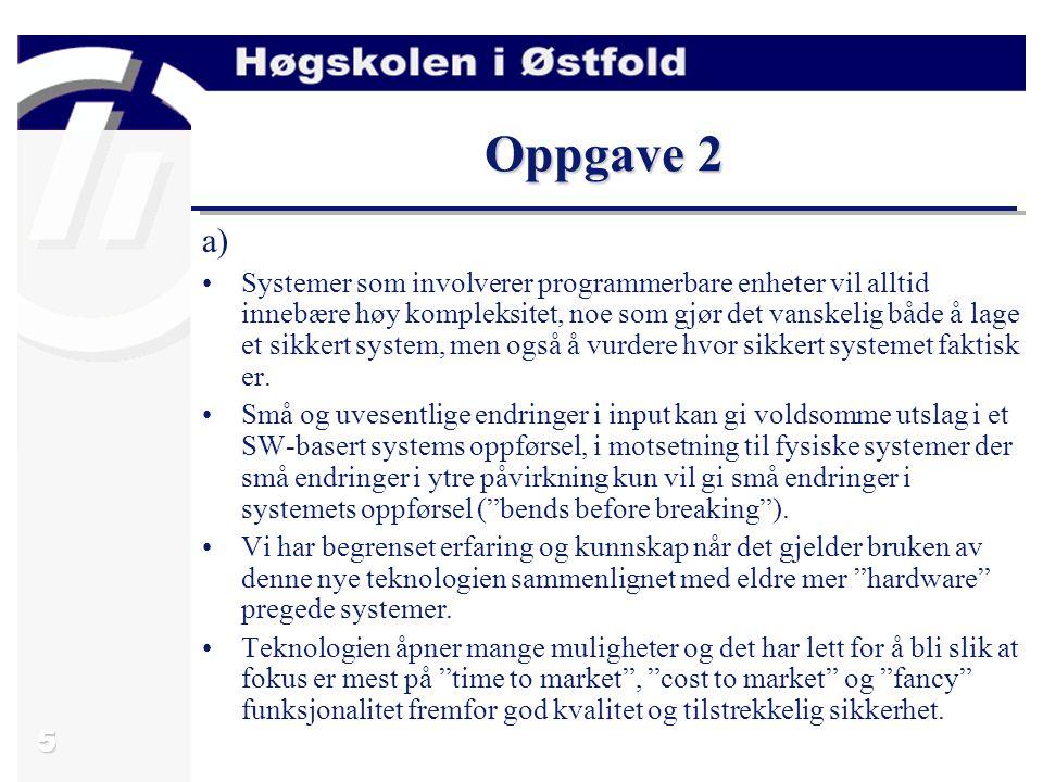 5 Oppgave 2 a) Systemer som involverer programmerbare enheter vil alltid innebære høy kompleksitet, noe som gjør det vanskelig både å lage et sikkert