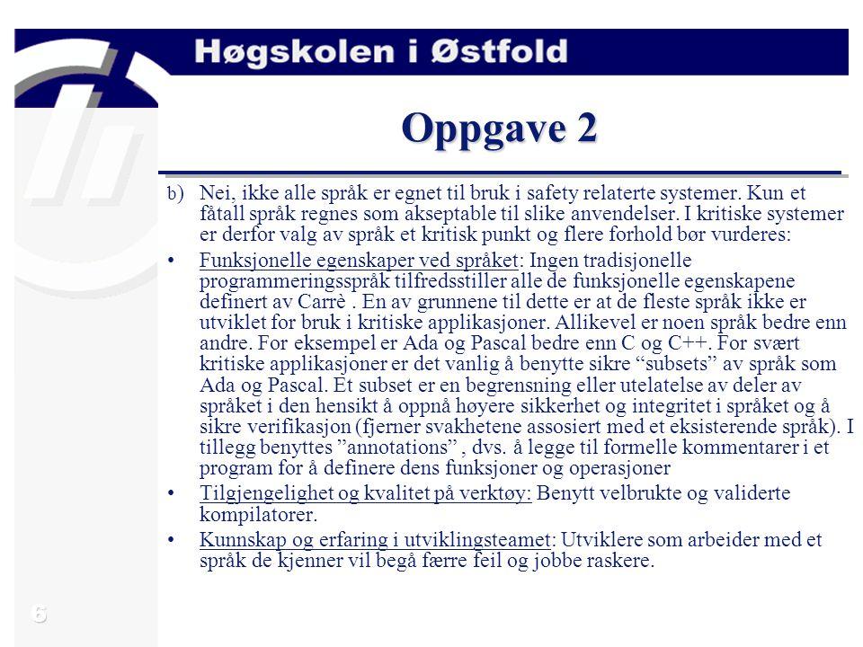 6 Oppgave 2 b )Nei, ikke alle språk er egnet til bruk i safety relaterte systemer. Kun et fåtall språk regnes som akseptable til slike anvendelser. I