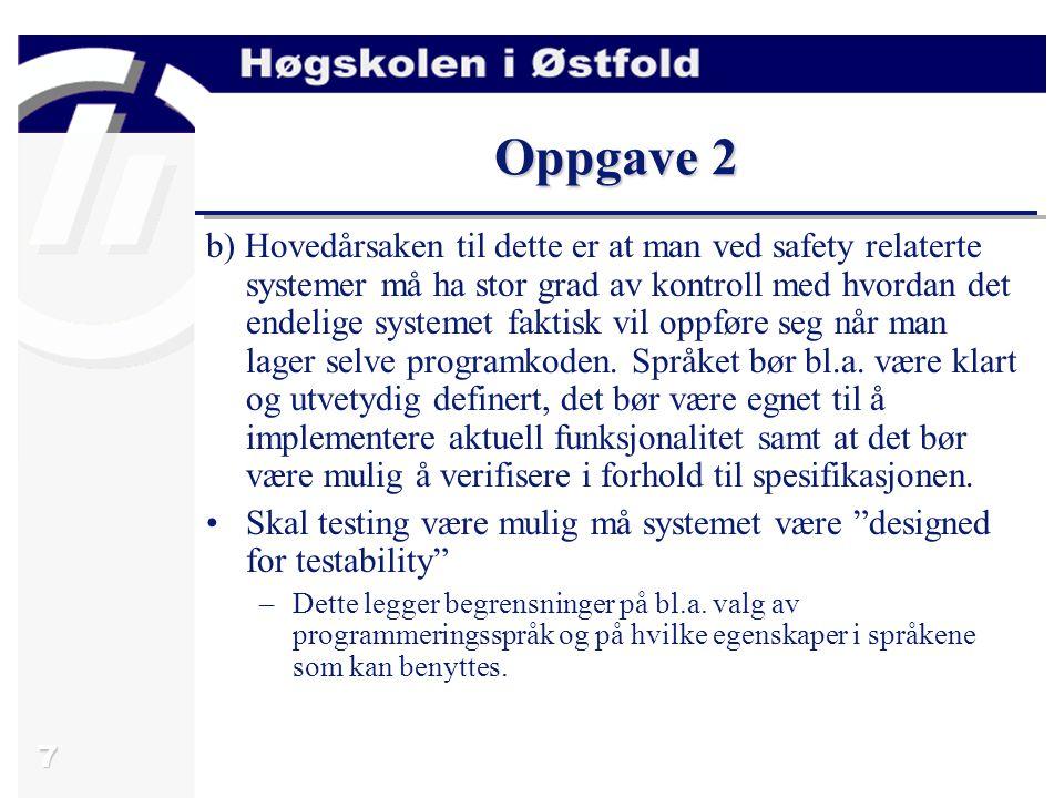 7 Oppgave 2 b) Hovedårsaken til dette er at man ved safety relaterte systemer må ha stor grad av kontroll med hvordan det endelige systemet faktisk vi