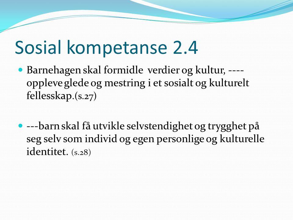 Sosial kompetanse 2.4 Barnehagen skal formidle verdier og kultur, ---- oppleve glede og mestring i et sosialt og kulturelt fellesskap.(s.27) ---barn s