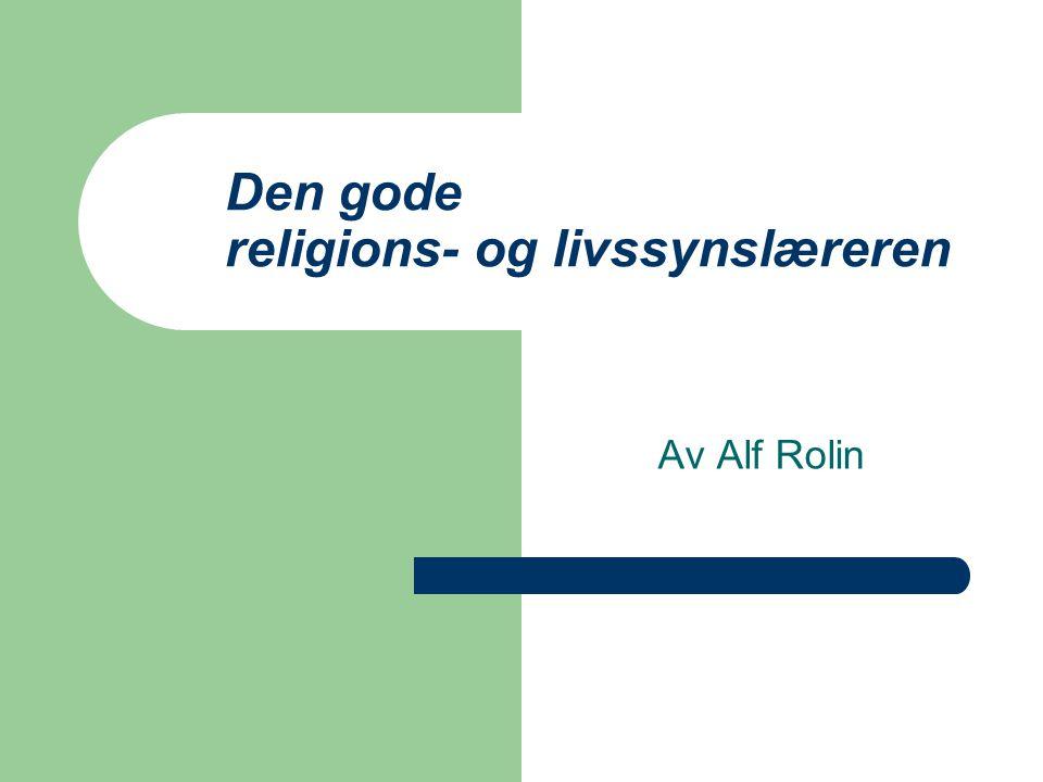 Den gode religions- og livssynslæreren Av Alf Rolin