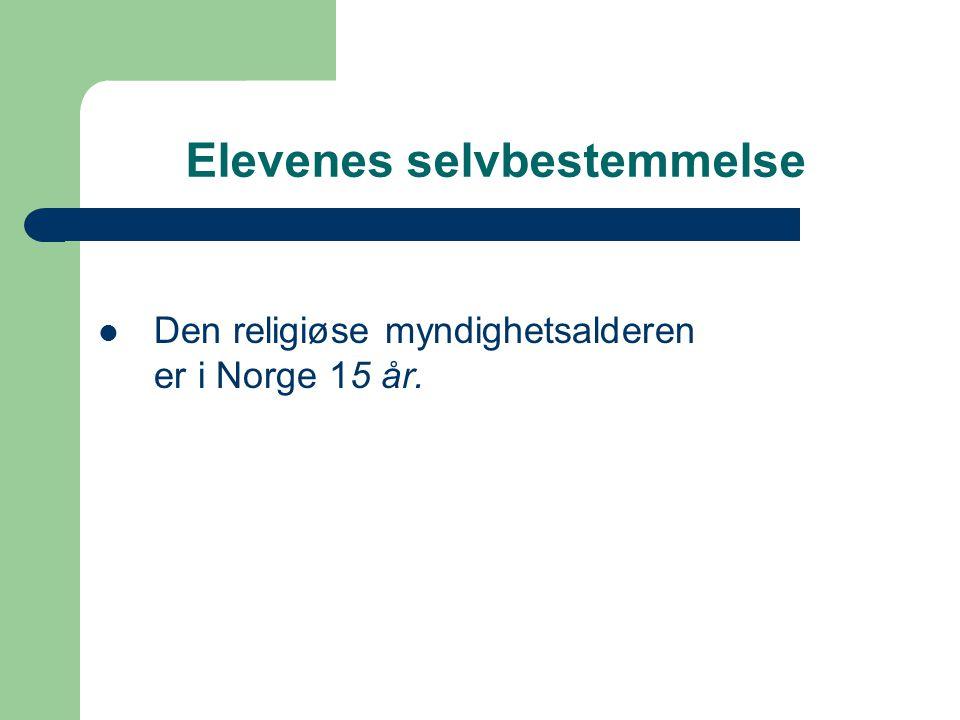 Elevenes selvbestemmelse Den religiøse myndighetsalderen er i Norge 15 år.