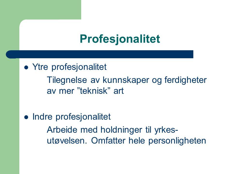 """Profesjonalitet Ytre profesjonalitet Tilegnelse av kunnskaper og ferdigheter av mer """"teknisk"""" art Indre profesjonalitet Arbeide med holdninger til yrk"""