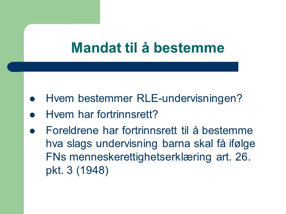 Mandat til å bestemme Hvem bestemmer RLE-undervisningen? Hvem har fortrinnsrett? Foreldrene har fortrinnsrett til å bestemme hva slags undervisning ba