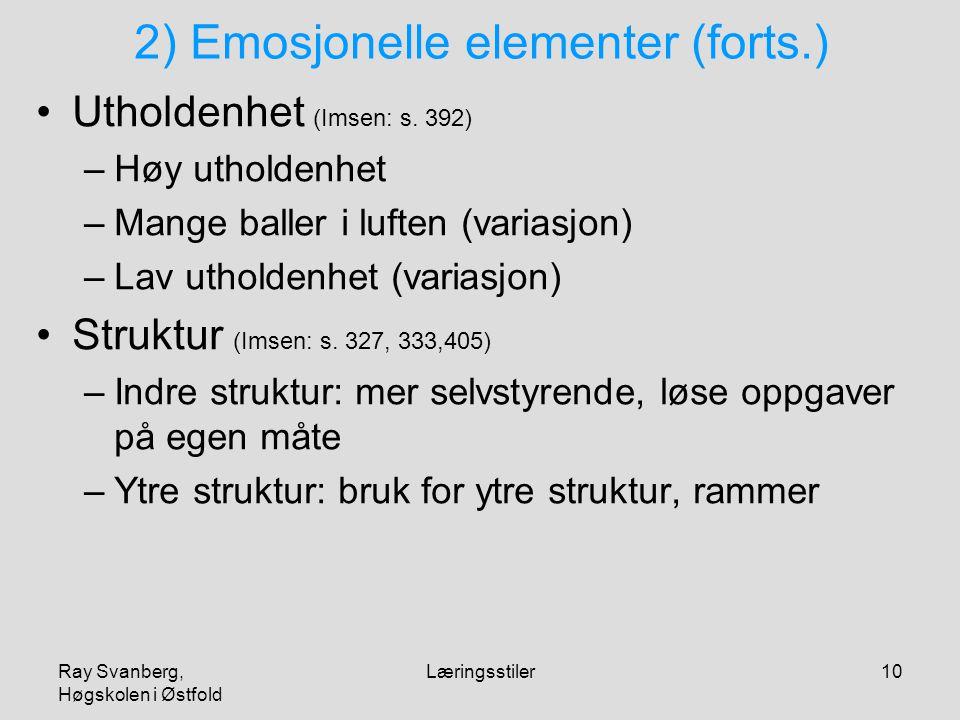 Ray Svanberg, Høgskolen i Østfold Læringsstiler10 2) Emosjonelle elementer (forts.) Utholdenhet (Imsen: s. 392) –Høy utholdenhet –Mange baller i lufte