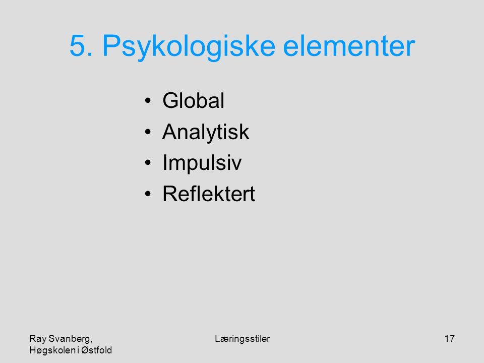 Ray Svanberg, Høgskolen i Østfold Læringsstiler17 5. Psykologiske elementer Global Analytisk Impulsiv Reflektert