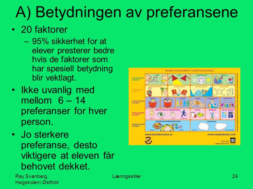 Ray Svanberg, Høgskolen i Østfold Læringsstiler24 A) Betydningen av preferansene 20 faktorer –95% sikkerhet for at elever presterer bedre hvis de faktorer som har spesiell betydning blir vektlagt.