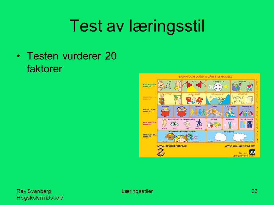 Ray Svanberg, Høgskolen i Østfold Læringsstiler26 Test av læringsstil Testen vurderer 20 faktorer