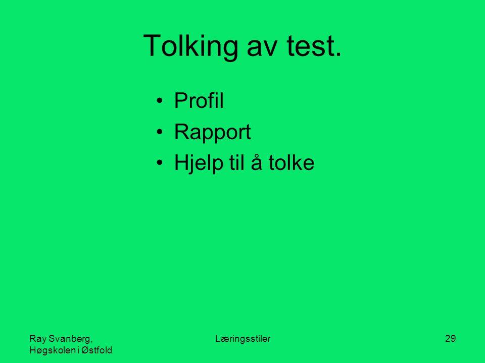 Ray Svanberg, Høgskolen i Østfold Læringsstiler29 Tolking av test. Profil Rapport Hjelp til å tolke