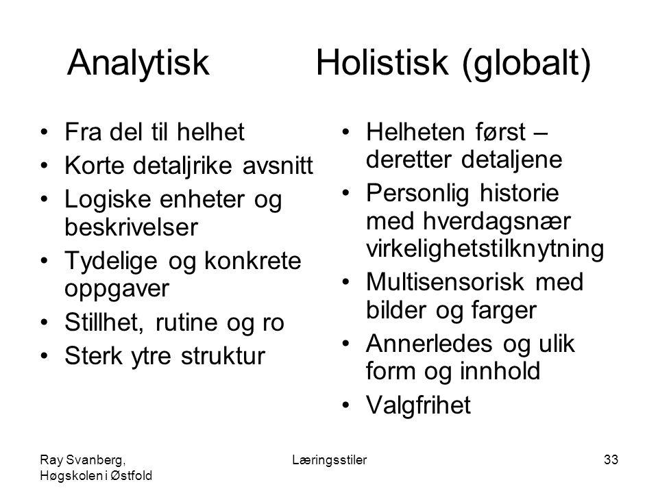 Ray Svanberg, Høgskolen i Østfold Læringsstiler33 Analytisk Holistisk (globalt) Fra del til helhet Korte detaljrike avsnitt Logiske enheter og beskriv