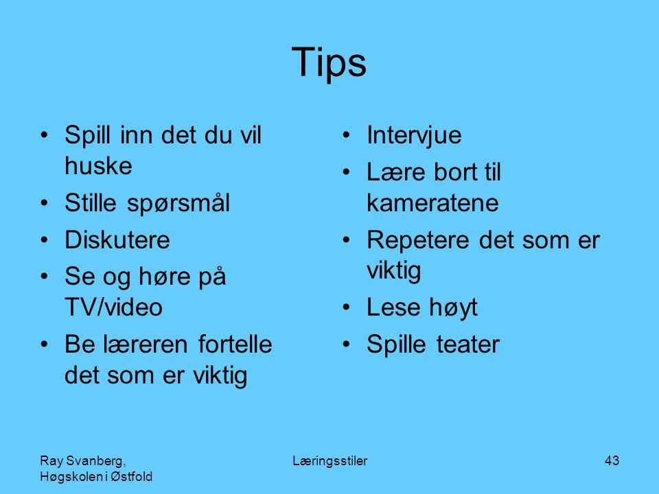 Ray Svanberg, Høgskolen i Østfold Læringsstiler43 Tips Spill inn det du vil huske Stille spørsmål Diskutere Se og høre på TV/video Be læreren fortelle