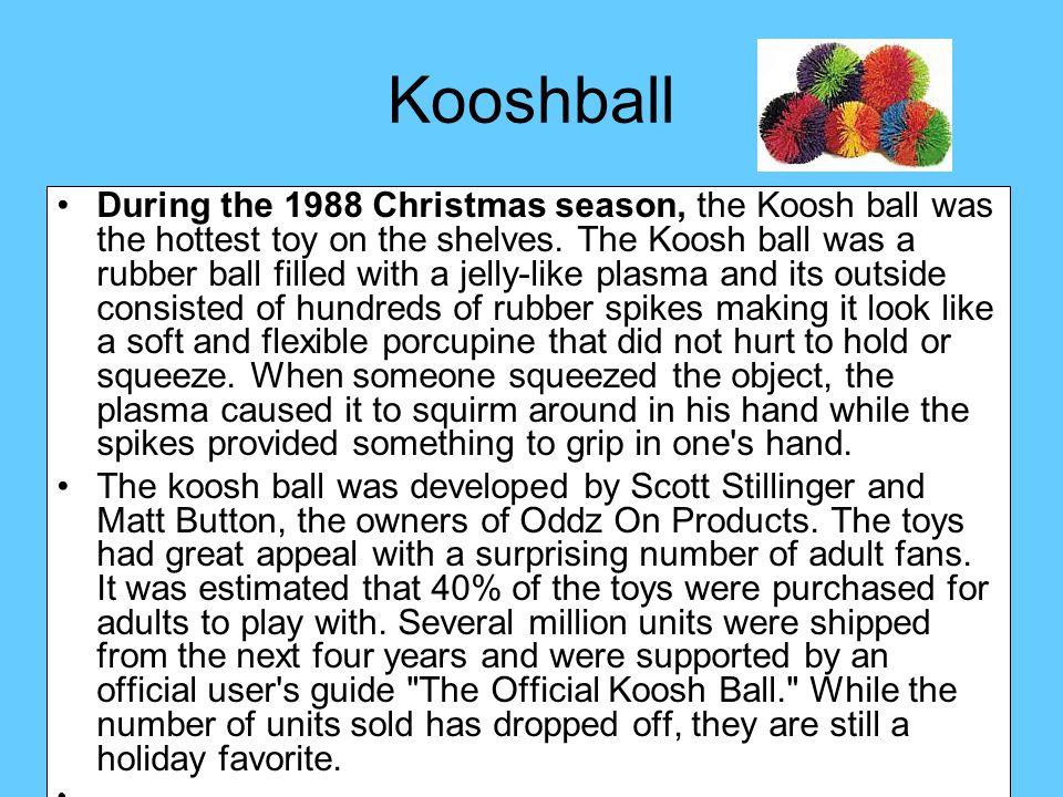 Ray Svanberg, Høgskolen i Østfold Læringsstiler46 Kooshball During the 1988 Christmas season, the Koosh ball was the hottest toy on the shelves. The K