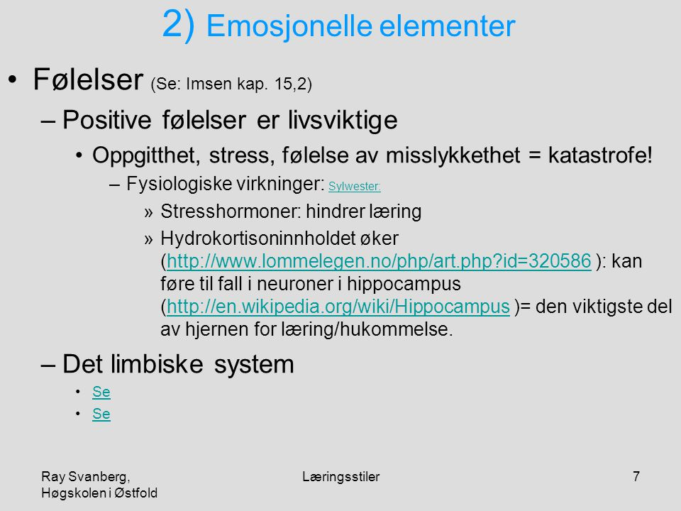 Ray Svanberg, Høgskolen i Østfold Læringsstiler7 2) Emosjonelle elementer Følelser (Se: Imsen kap. 15,2) –Positive følelser er livsviktige Oppgitthet,