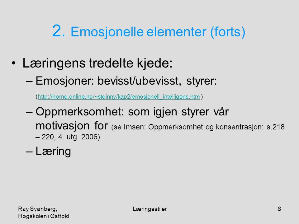 Ray Svanberg, Høgskolen i Østfold Læringsstiler8 2. Emosjonelle elementer (forts) Læringens tredelte kjede: –Emosjoner: bevisst/ubevisst, styrer: ( ht