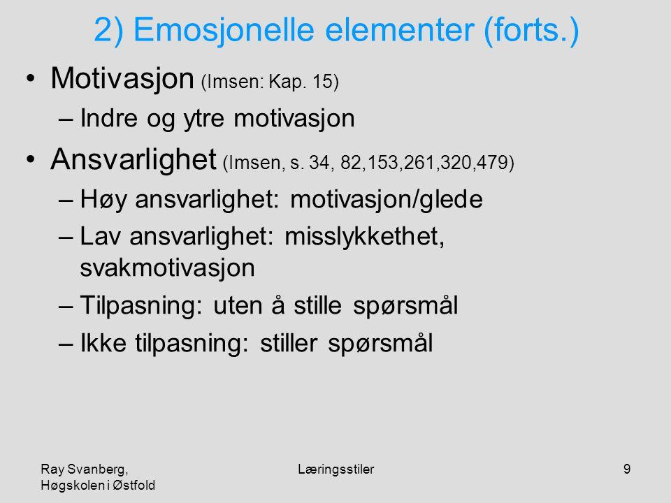 Ray Svanberg, Høgskolen i Østfold Læringsstiler9 2) Emosjonelle elementer (forts.) Motivasjon (Imsen: Kap. 15) –Indre og ytre motivasjon Ansvarlighet