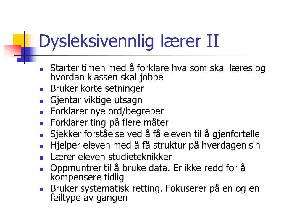 Dysleksivennlig lærer II Starter timen med å forklare hva som skal læres og hvordan klassen skal jobbe Bruker korte setninger Gjentar viktige utsagn F