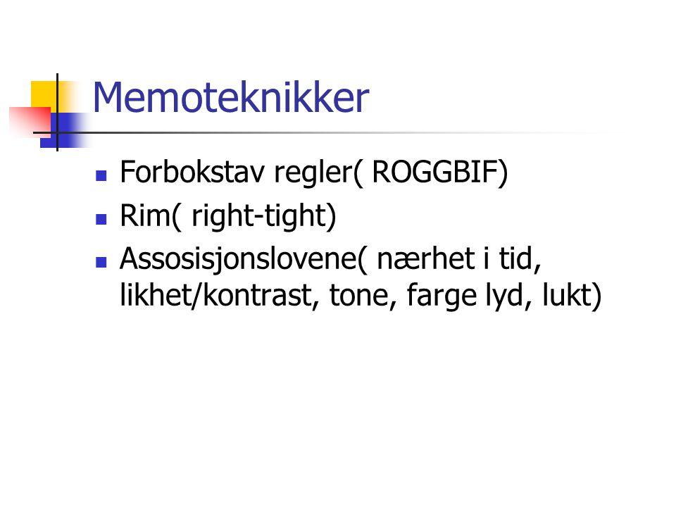 Memoteknikker Forbokstav regler( ROGGBIF) Rim( right-tight) Assosisjonslovene( nærhet i tid, likhet/kontrast, tone, farge lyd, lukt)