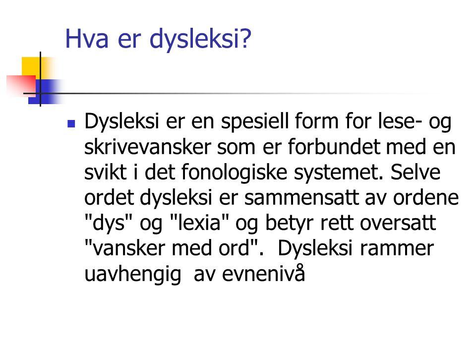 Hva er dysleksi? Dysleksi er en spesiell form for lese- og skrivevansker som er forbundet med en svikt i det fonologiske systemet. Selve ordet dysleks