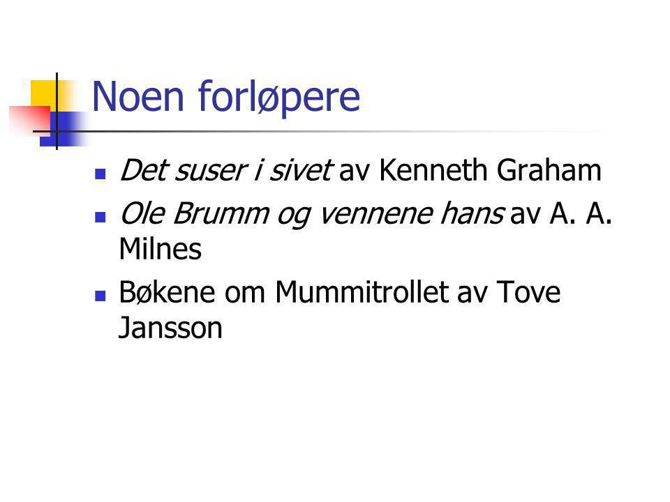 Noen forløpere Det suser i sivet av Kenneth Graham Ole Brumm og vennene hans av A. A. Milnes Bøkene om Mummitrollet av Tove Jansson