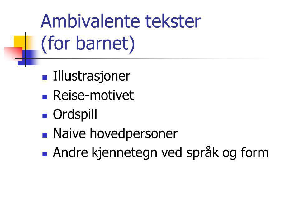 Ambivalente tekster (for barnet) Illustrasjoner Reise-motivet Ordspill Naive hovedpersoner Andre kjennetegn ved språk og form