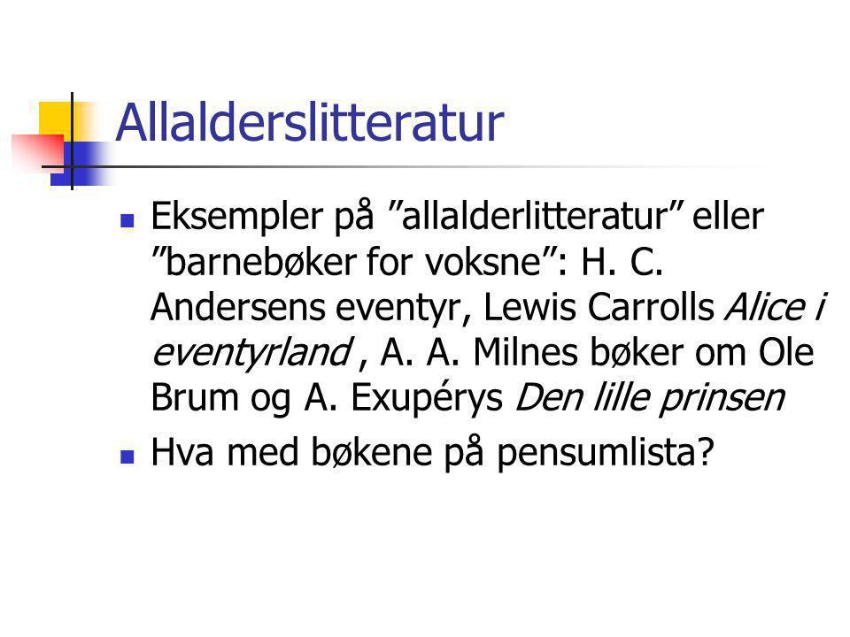 "Allalderslitteratur Eksempler på ""allalderlitteratur"" eller ""barnebøker for voksne"": H. C. Andersens eventyr, Lewis Carrolls Alice i eventyrland, A. A"
