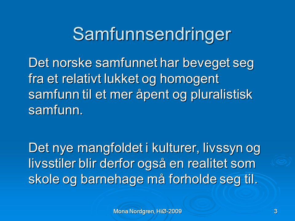 Mona Nordgren, HiØ-2009 Minoritetsspråklige familier - ingen homogen gruppe  Oppvekst i forskjellige land med forskjellige kulturer, tradisjoner og s