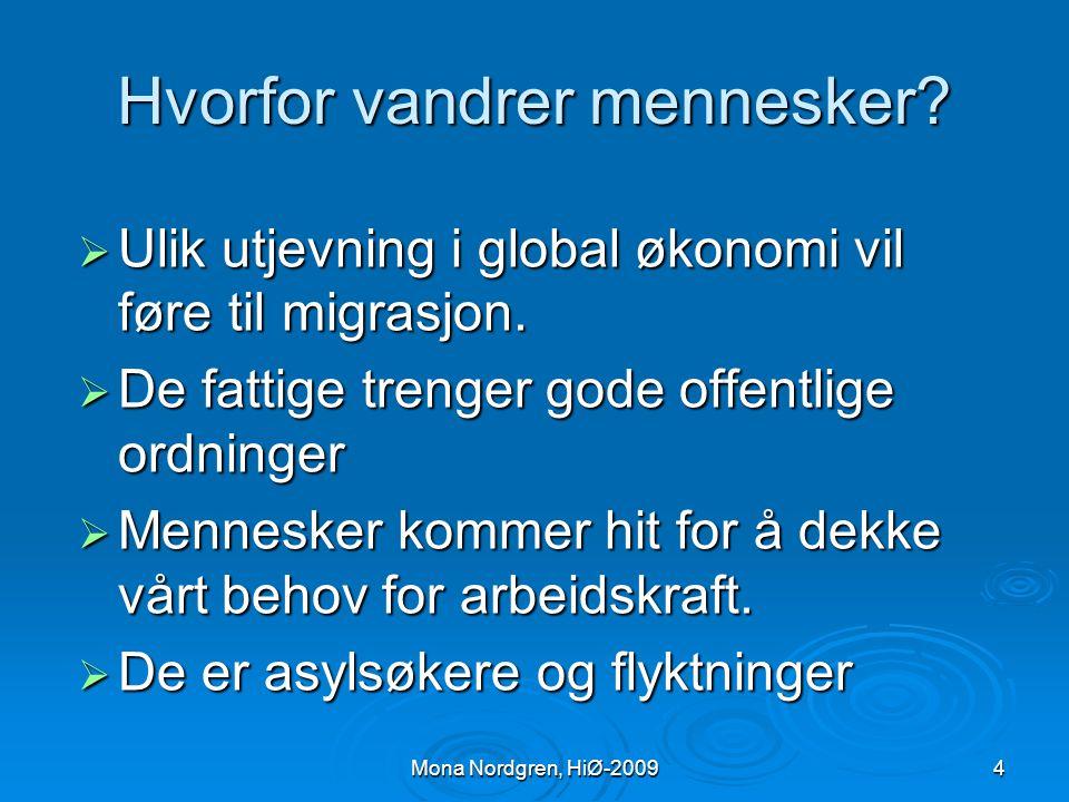 Mona Nordgren, HiØ-2009Samfunnsendringer Det norske samfunnet har beveget seg fra et relativt lukket og homogent samfunn til et mer åpent og pluralist