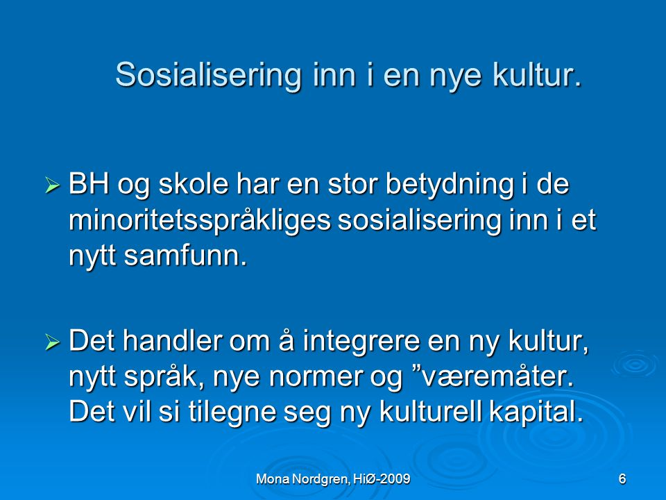 Mona Nordgren, HiØ-2009 Sosialisering en interaktiv prosess  I tidlig alder er det den gode situasjon med omsorgspersonene som utgjør det følelsesmessige grunnlaget for at mennesker opplever kulturen de er en del av som god.