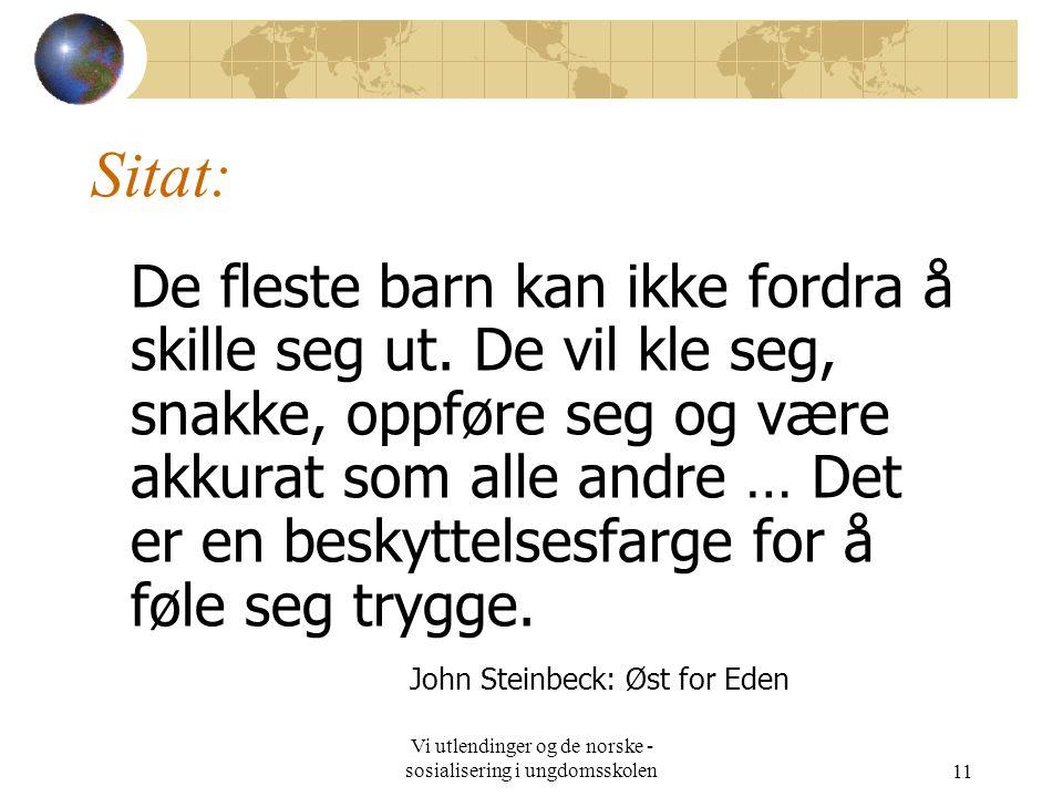 Vi utlendinger og de norske - sosialisering i ungdomsskolen11 Sitat: De fleste barn kan ikke fordra å skille seg ut. De vil kle seg, snakke, oppføre s