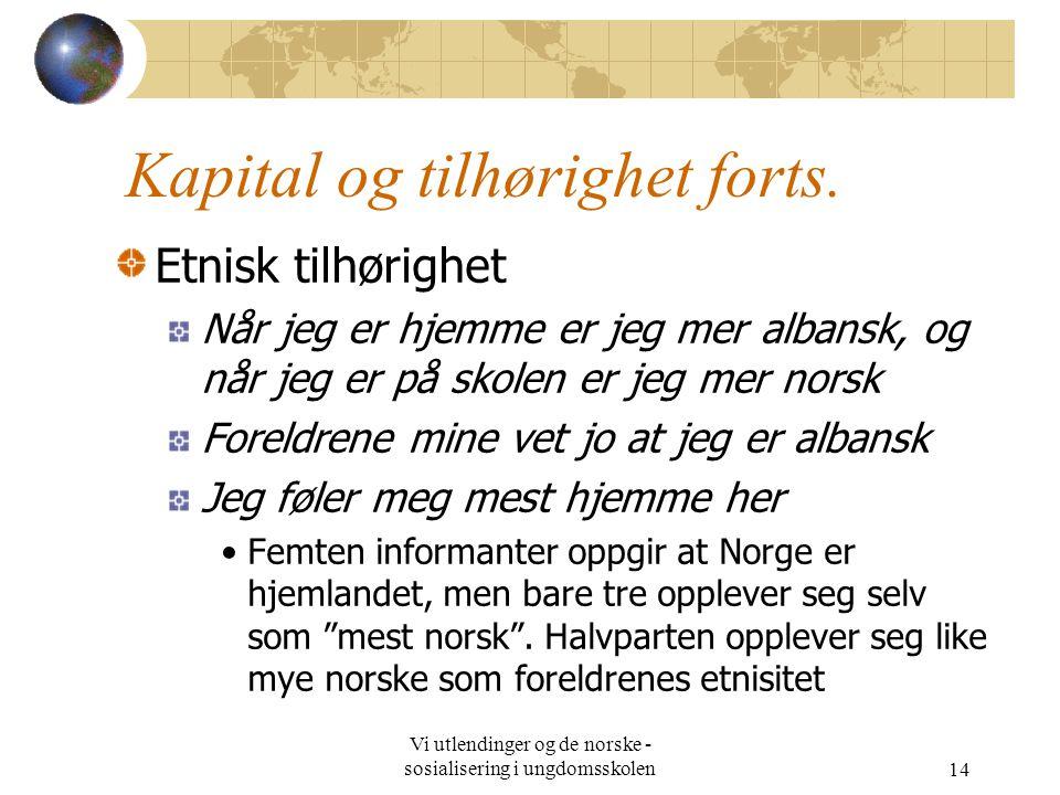 Vi utlendinger og de norske - sosialisering i ungdomsskolen14 Kapital og tilhørighet forts.