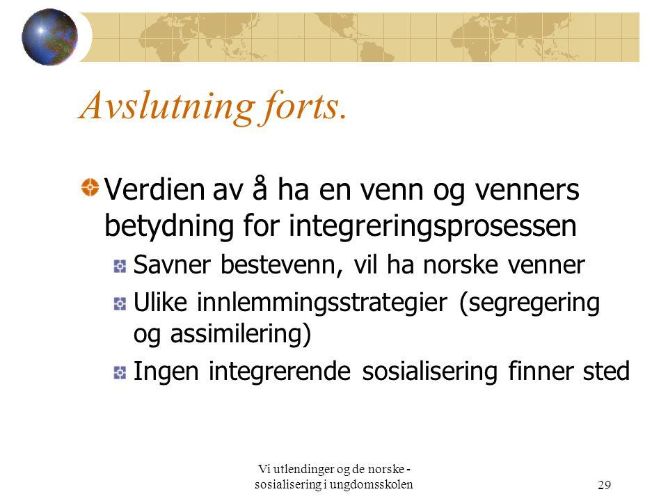 Vi utlendinger og de norske - sosialisering i ungdomsskolen29 Avslutning forts.