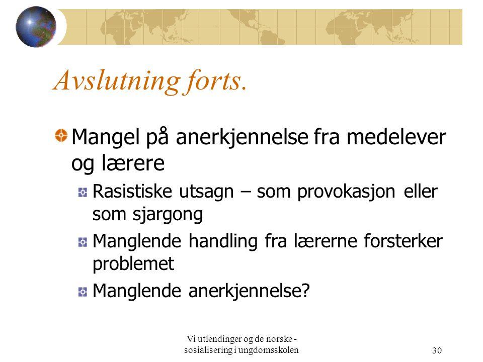 Vi utlendinger og de norske - sosialisering i ungdomsskolen30 Avslutning forts.