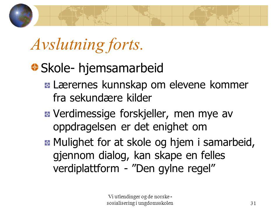 Vi utlendinger og de norske - sosialisering i ungdomsskolen31 Avslutning forts.
