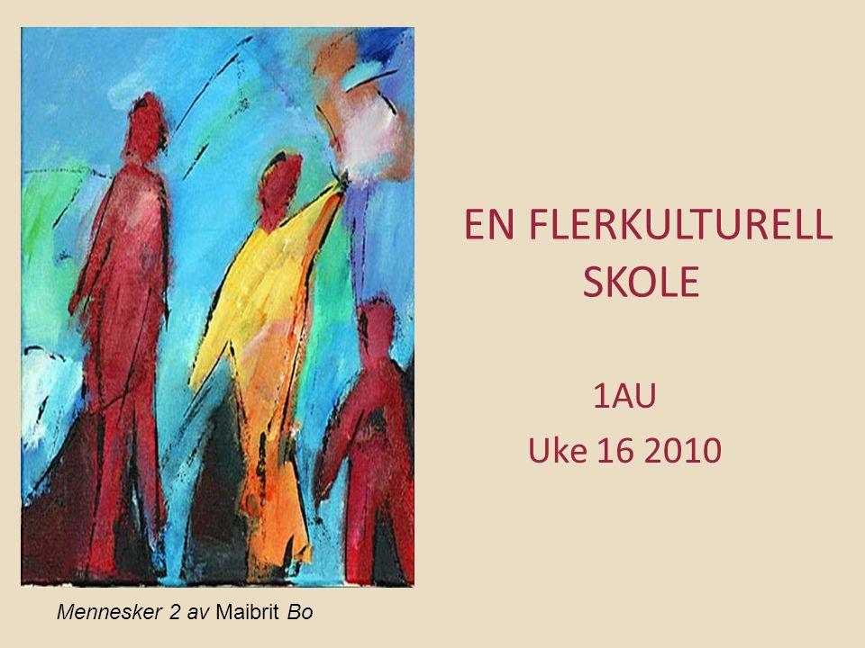 EN FLERKULTURELL SKOLE 1AU Uke 16 2010 Mennesker 2 av Maibrit Bo