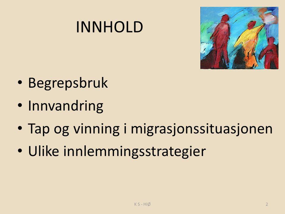 INNHOLD Begrepsbruk Innvandring Tap og vinning i migrasjonssituasjonen Ulike innlemmingsstrategier 2K S - HiØ
