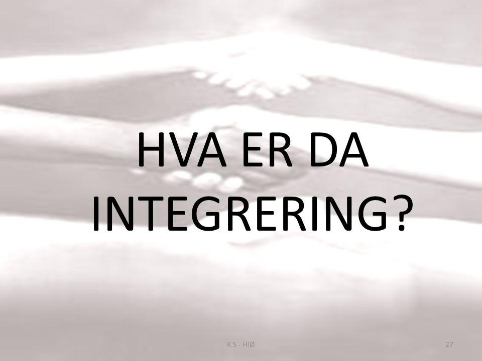 HVA ER DA INTEGRERING? 27K S - HiØ